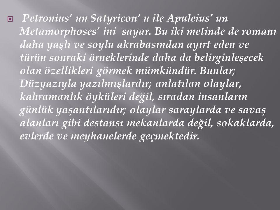  Petronius' un Satyricon' u ile Apuleius' un Metamorphoses' ini sayar. Bu iki metinde de romanı daha yaşlı ve soylu akrabasından ayırt eden ve türün