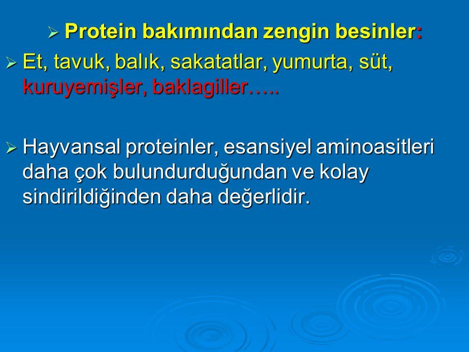  Protein bakımından zengin besinler:  Et, tavuk, balık, sakatatlar, yumurta, süt, kuruyemişler, baklagiller…..  Hayvansal proteinler, esansiyel ami
