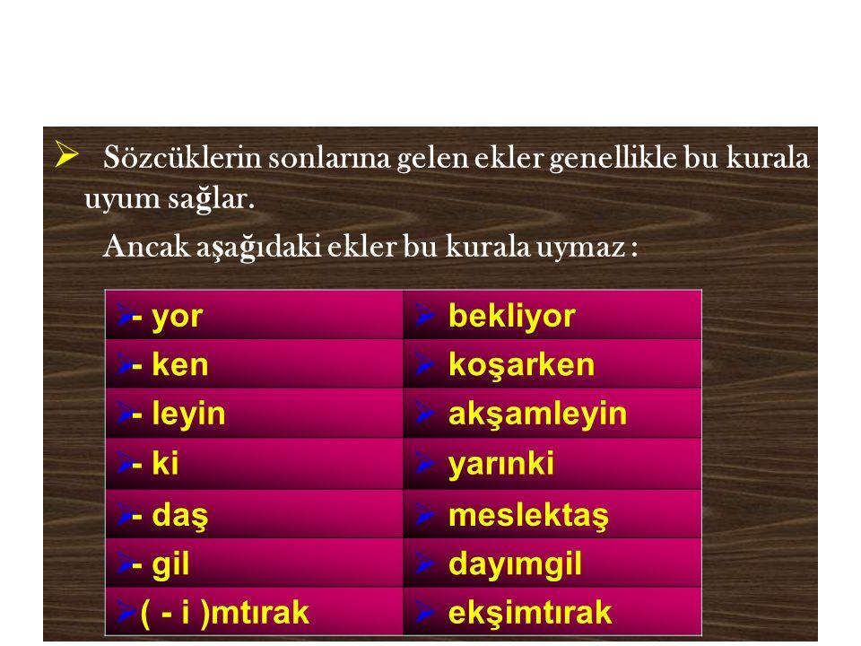 Kaynaştırma ( Kaynaşma )  Türkçe kökenli sözcüklerde iki ünlü yan yana gelmez.