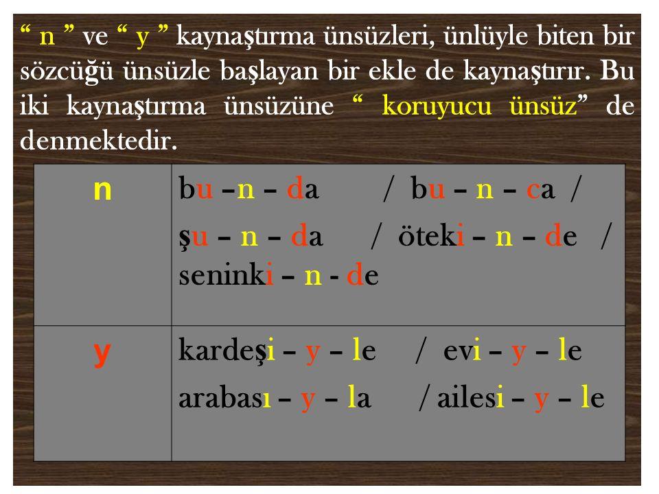 n ve y kayna ş tırma ünsüzleri, ünlüyle biten bir sözcü ğ ü ünsüzle ba ş layan bir ekle de kayna ş tırır.
