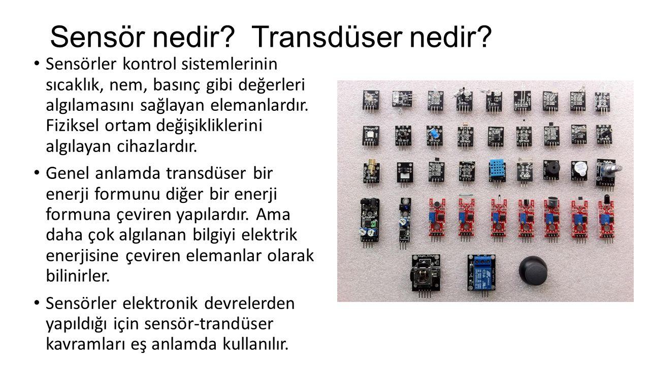 Sensör nedir? Transdüser nedir? Sensörler kontrol sistemlerinin sıcaklık, nem, basınç gibi değerleri algılamasını sağlayan elemanlardır. Fiziksel orta