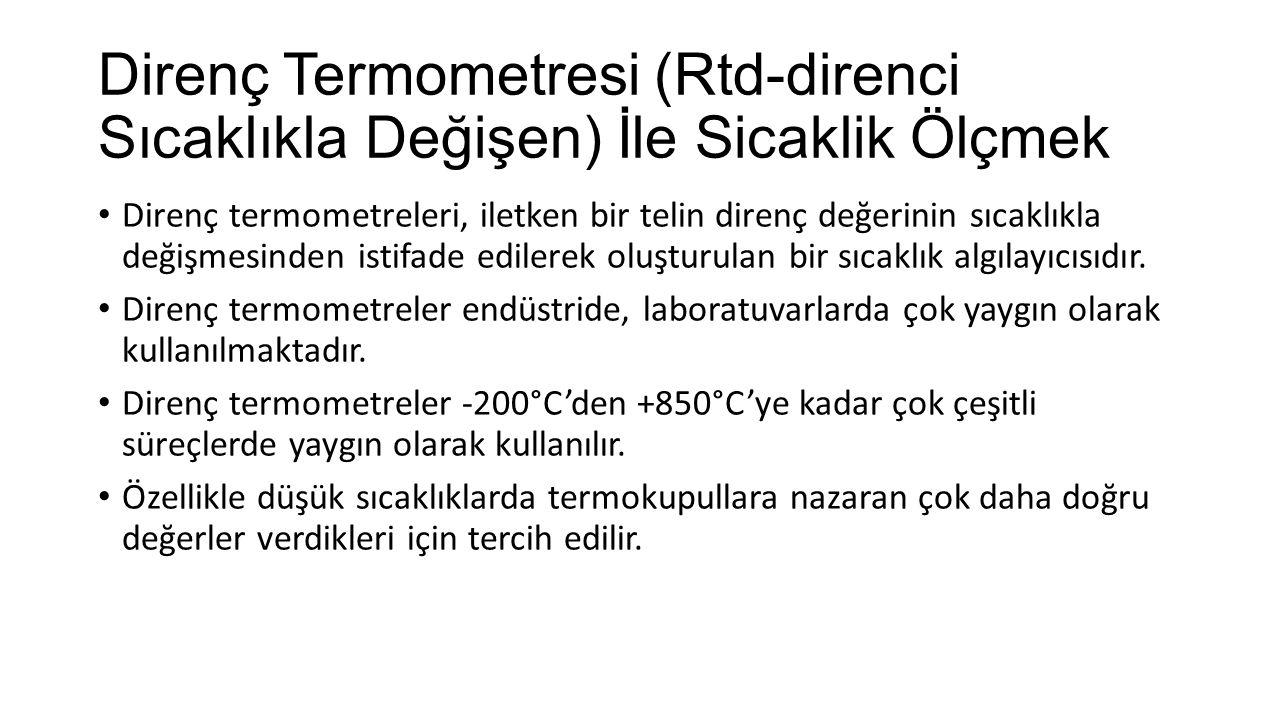 Direnç Termometresi (Rtd-direnci Sıcaklıkla Değişen) İle Sicaklik Ölçmek Direnç termometreleri, iletken bir telin direnç değerinin sıcaklıkla değişmes