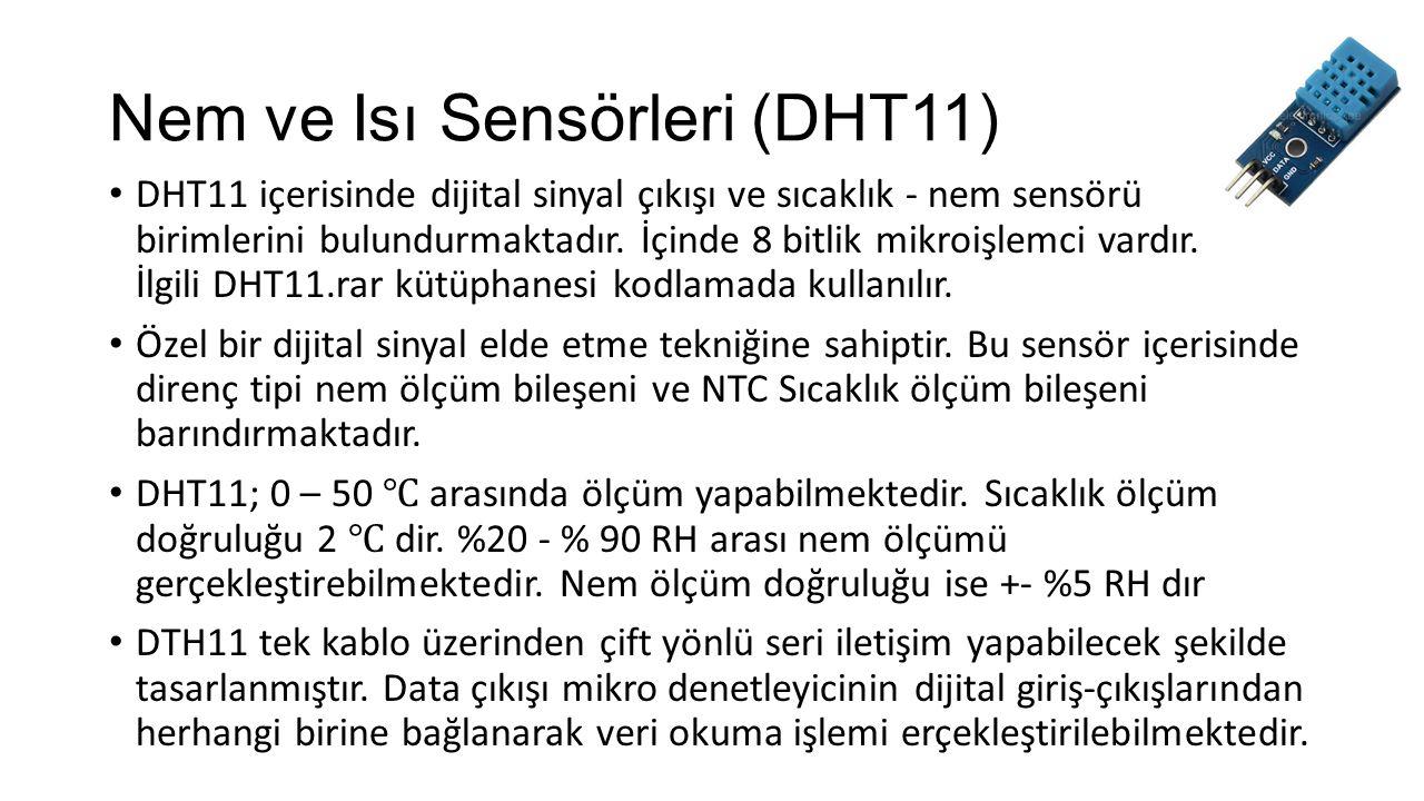 Nem ve Isı Sensörleri (DHT11) DHT11 içerisinde dijital sinyal çıkışı ve sıcaklık - nem sensörü birimlerini bulundurmaktadır. İçinde 8 bitlik mikroişle
