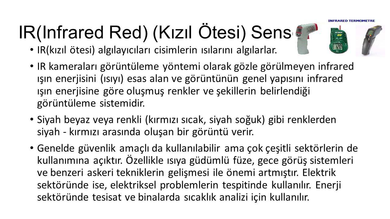 IR(Infrared Red) (Kızıl Ötesi) Sensörler IR(kızıl ötesi) algılayıcıları cisimlerin ısılarını algılarlar. IR kameraları görüntüleme yöntemi olarak gözl