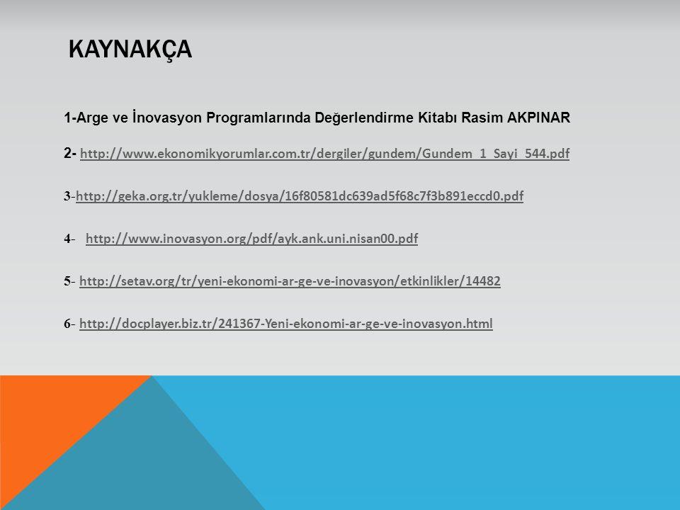 KAYNAKÇA 1-Arge ve İnovasyon Programlarında Değerlendirme Kitabı Rasim AKPINAR 2- http://www.ekonomikyorumlar.com.tr/dergiler/gundem/Gundem_1_Sayi_544