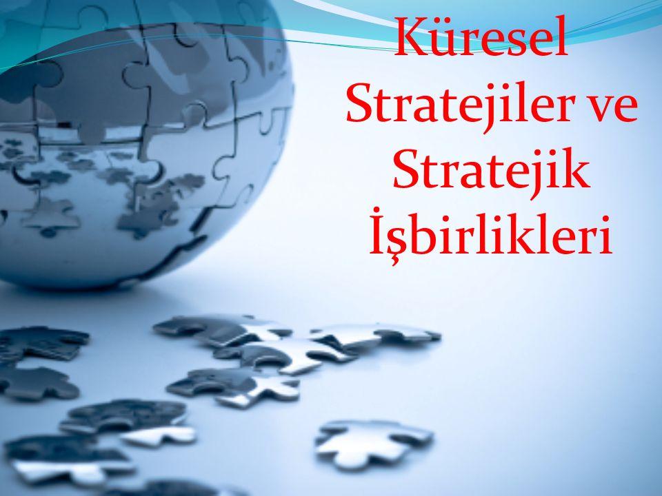 Küresel Stratejiler ve Stratejik İşbirlikleri