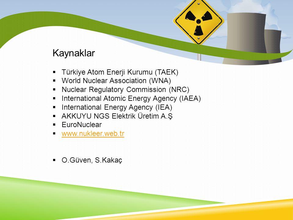 Kaynaklar  Türkiye Atom Enerji Kurumu (TAEK)  World Nuclear Association (WNA)  Nuclear Regulatory Commission (NRC)  International Atomic Energy Agency (IAEA)  International Energy Agency (IEA)  AKKUYU NGS Elektrik Üretim A.Ş  EuroNuclear  www.nukleer.web.tr www.nukleer.web.tr  O.Güven, S.Kakaç