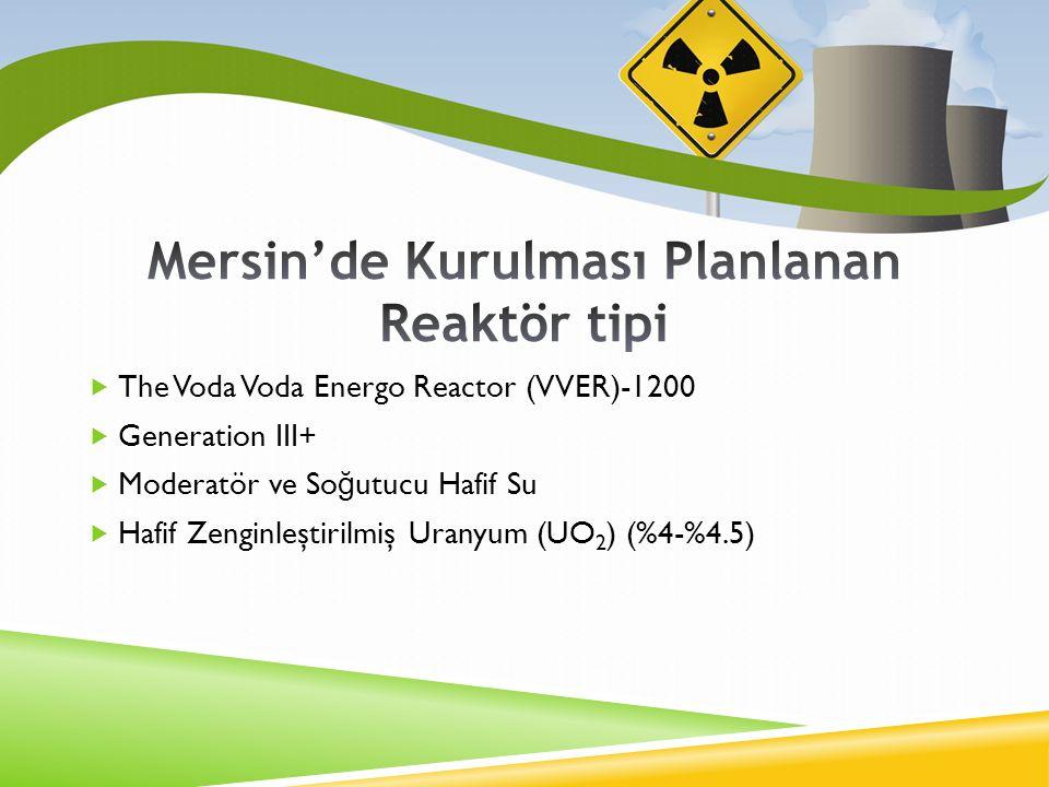 The Voda Voda Energo Reactor (VVER)-1200  Generation III+  Moderatör ve So ğ utucu Hafif Su  Hafif Zenginleştirilmiş Uranyum (UO 2 ) (%4-%4.5)