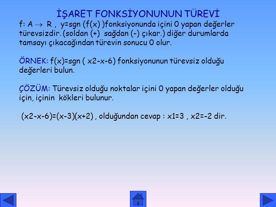 TAM KISIM FONKSİYONUN TÜREVİ f: A R y=||f(x)|| fonksiyonu için ; sürekli olduğu noktalarda sonucu sayı çıktığından türevi 0 dır. Süreksiz olduğu nokta