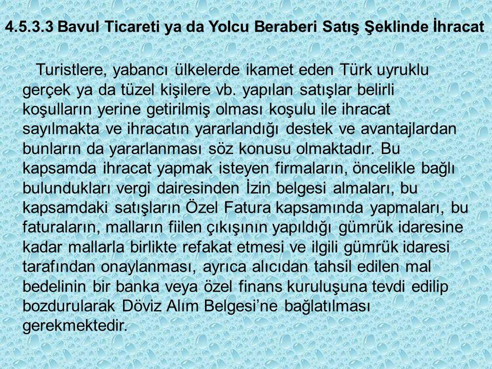 4.5.3.3 Bavul Ticareti ya da Yolcu Beraberi Satış Şeklinde İhracat Turistlere, yabancı ülkelerde ikamet eden Türk uyruklu gerçek ya da tüzel kişilere vb.