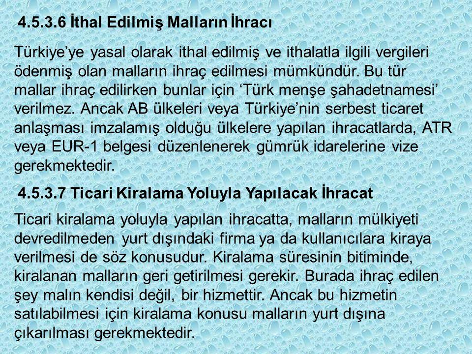 4.5.3.6 İthal Edilmiş Malların İhracı Türkiye'ye yasal olarak ithal edilmiş ve ithalatla ilgili vergileri ödenmiş olan malların ihraç edilmesi mümkündür.