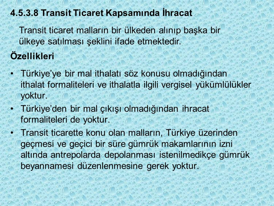 4.5.3.8 Transit Ticaret Kapsamında İhracat Transit ticaret malların bir ülkeden alınıp başka bir ülkeye satılması şeklini ifade etmektedir.