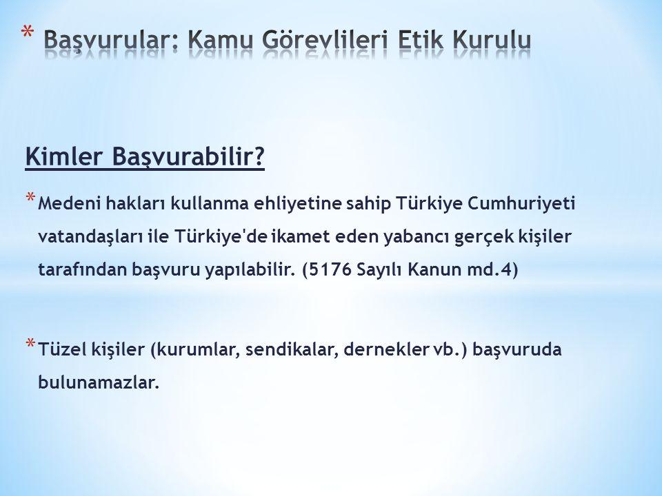 Kimler Başvurabilir? * Medeni hakları kullanma ehliyetine sahip Türkiye Cumhuriyeti vatandaşları ile Türkiye'de ikamet eden yabancı gerçek kişiler tar