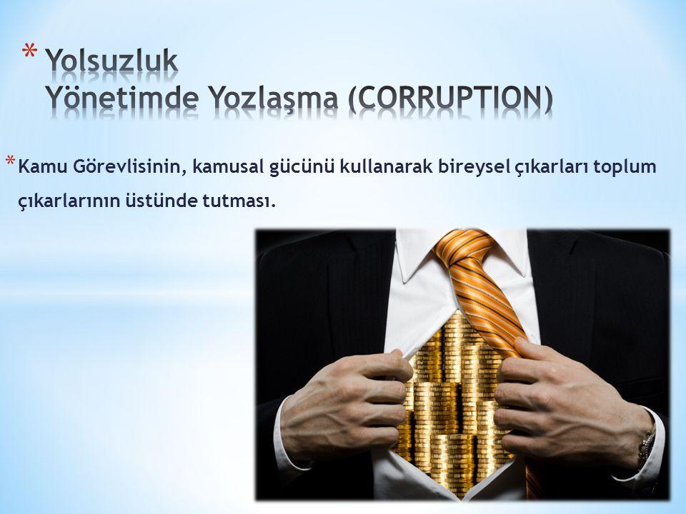 * Kamu Görevlisinin, kamusal gücünü kullanarak bireysel çıkarları toplum çıkarlarının üstünde tutması.