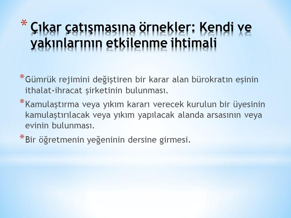 * Gümrük rejimini değiştiren bir karar alan bürokratın eşinin ithalat-ihracat şirketinin bulunması. * Kamulaştırma veya yıkım kararı verecek kurulun b