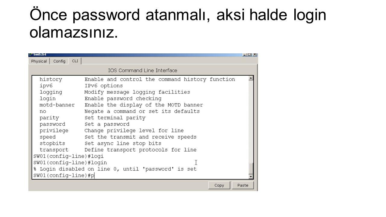 Önce password atanmalı, aksi halde login olamazsınız.
