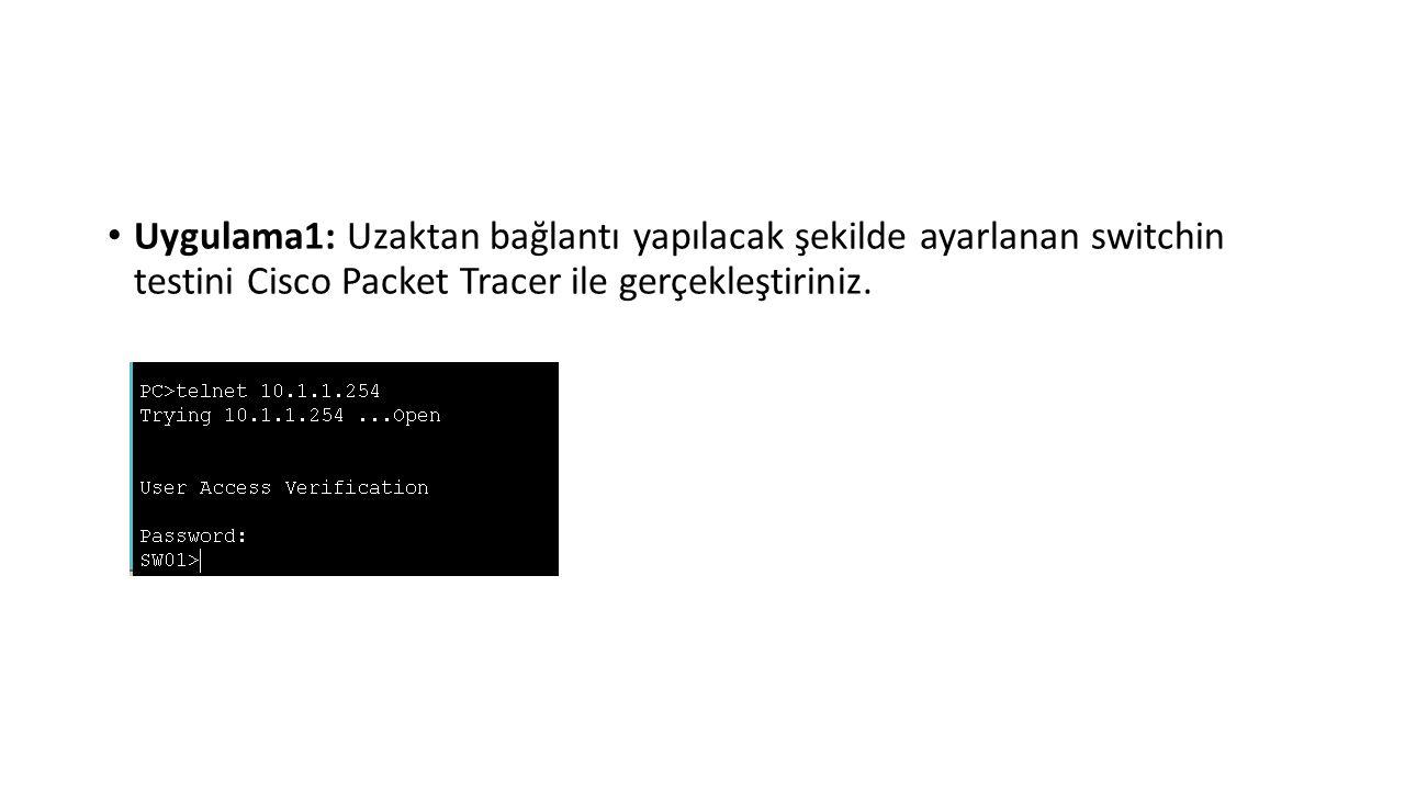 Uygulama1: Uzaktan bağlantı yapılacak şekilde ayarlanan switchin testini Cisco Packet Tracer ile gerçekleştiriniz.