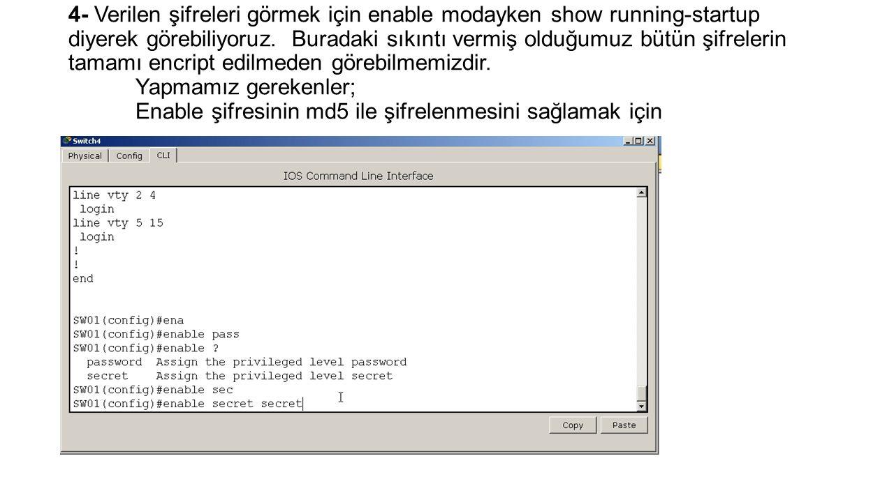 4- Verilen şifreleri görmek için enable modayken show running-startup diyerek görebiliyoruz. Buradaki sıkıntı vermiş olduğumuz bütün şifrelerin tamamı