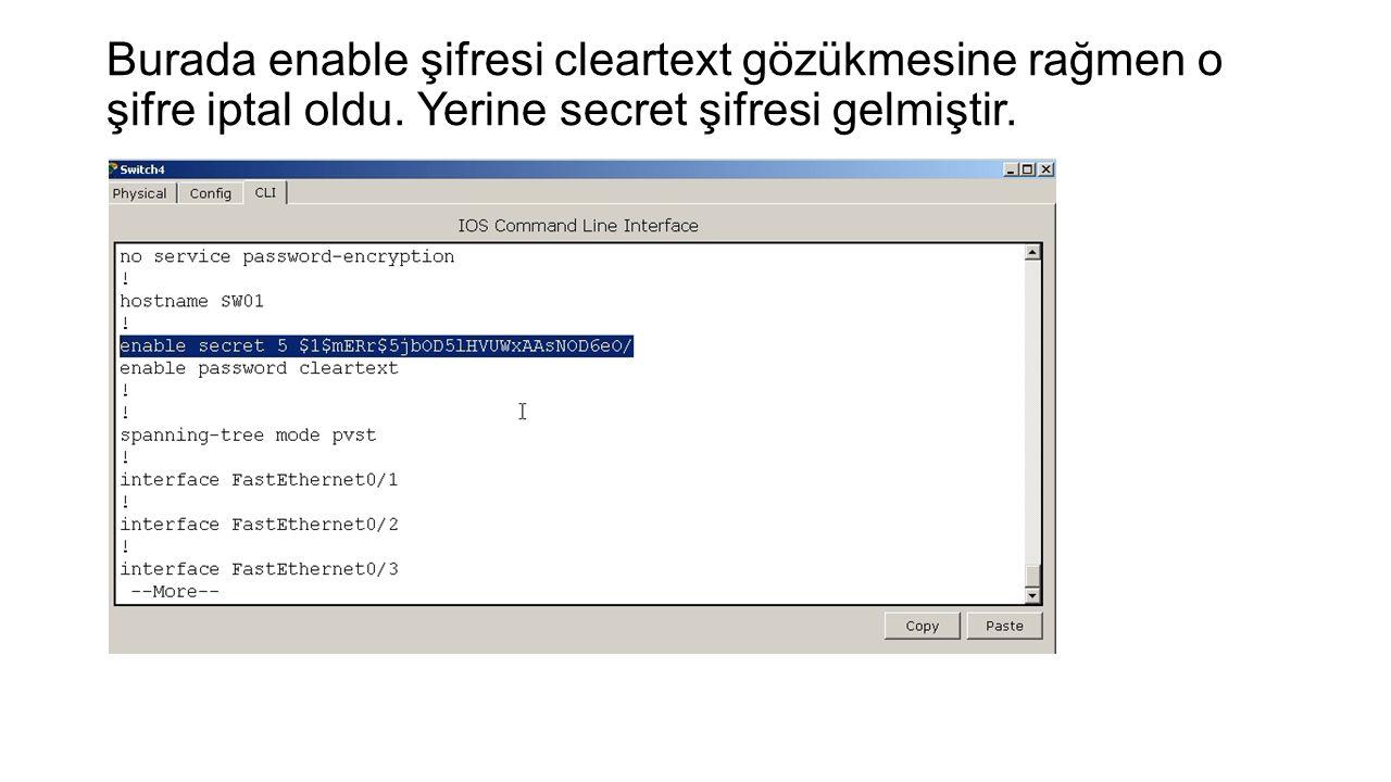 Burada enable şifresi cleartext gözükmesine rağmen o şifre iptal oldu. Yerine secret şifresi gelmiştir.