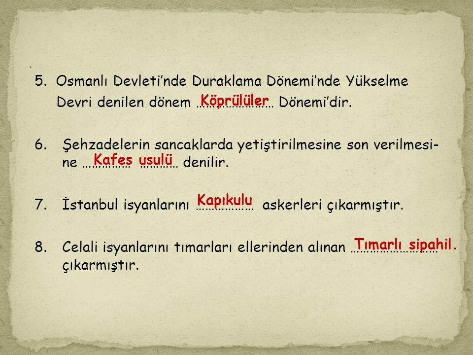 1. Osmanlı Devleti'nde Yeniçeri Ocağı'nı kaldırmak isteyen ilk padişah …… ………………'dır. 2. Genç Osman saray ile halk arasındaki kopukluğu gidermek için
