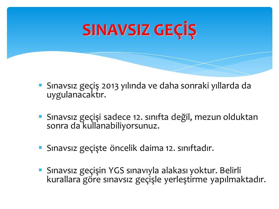  Sınavsız geçiş 2013 yılında ve daha sonraki yıllarda da uygulanacaktır.