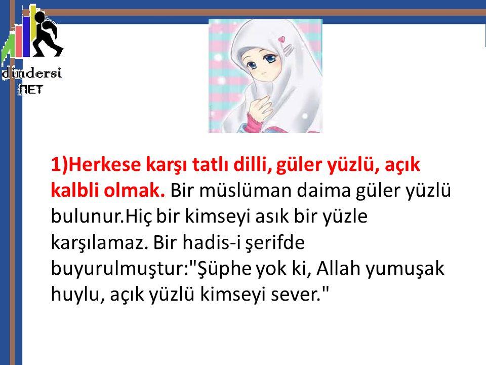 2) Herkesle güzel şekilde görüşmek, insanlara eziyet vermekten kaçınmak: Bir hadis-i şerifde buyrulmuştur: Müslüman odur ki, dilinden ve elinden müslümanlar selamette bulunur.