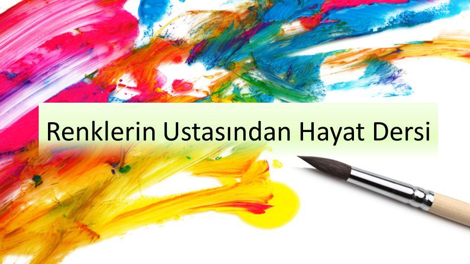 Renklerin Ustasından Hayat Dersi