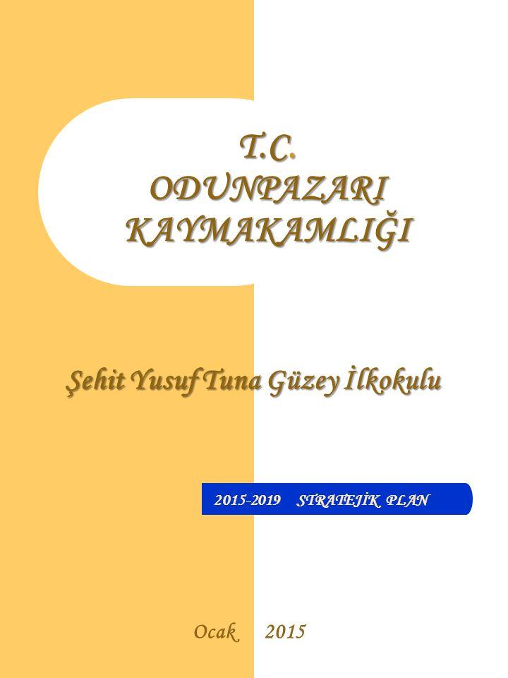 Şehit Yusuf Tuna Güzey İlkokulu T.C. ODUNPAZARI KAYMAKAMLIĞI 2015-2019 STRATEJİK PLAN Ocak 2015