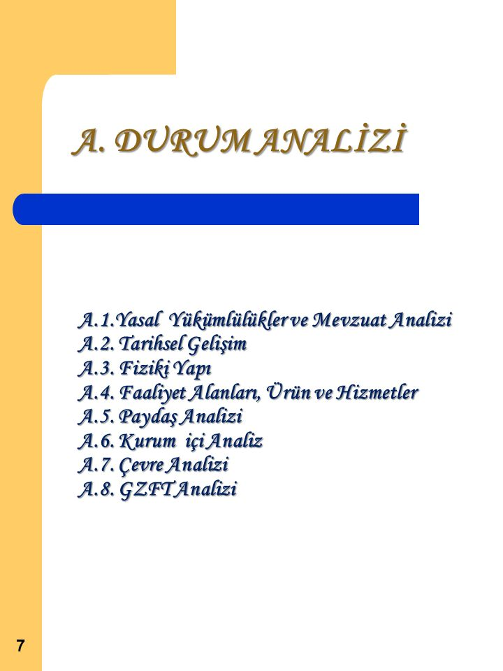A. DURUM ANALİZİ 7 A.1.Yasal Yükümlülükler ve Mevzuat Analizi A.2.