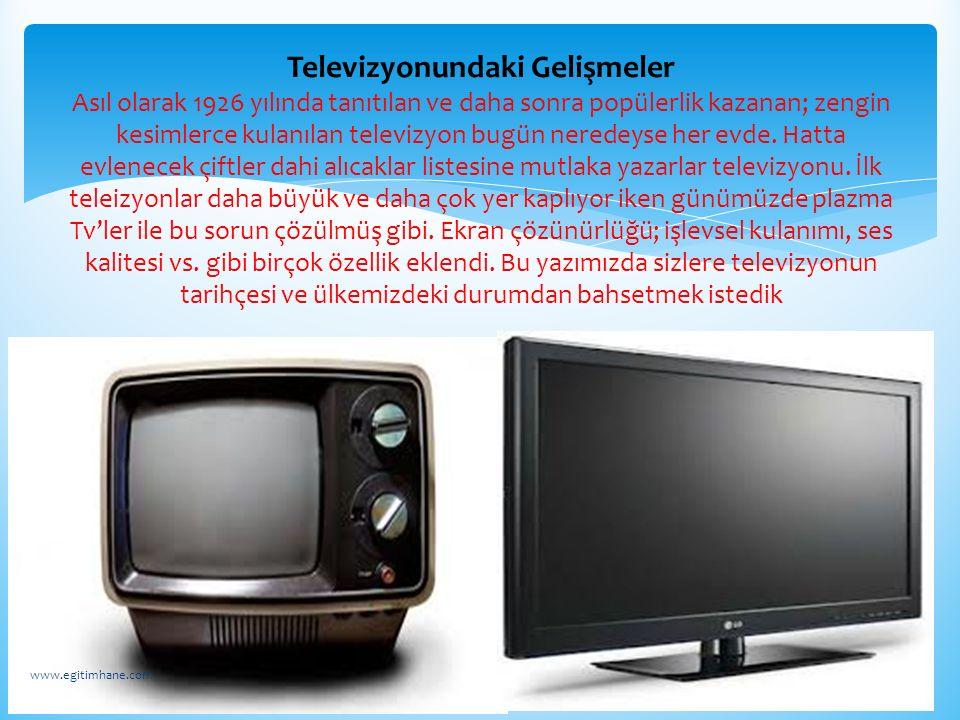 Televizyonundaki Gelişmeler Asıl olarak 1926 yılında tanıtılan ve daha sonra popülerlik kazanan; zengin kesimlerce kulanılan televizyon bugün neredeys