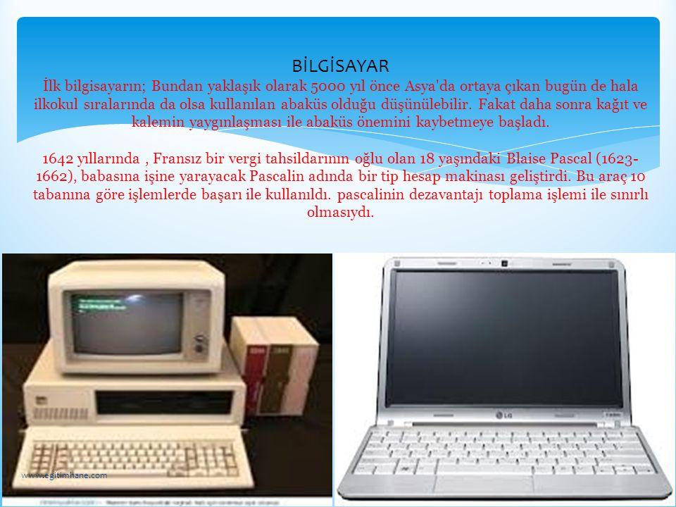 BİLGİSAYAR İlk bilgisayarın; Bundan yaklaşık olarak 5000 yıl önce Asya'da ortaya çıkan bugün de hala ilkokul sıralarında da olsa kullanılan abaküs old