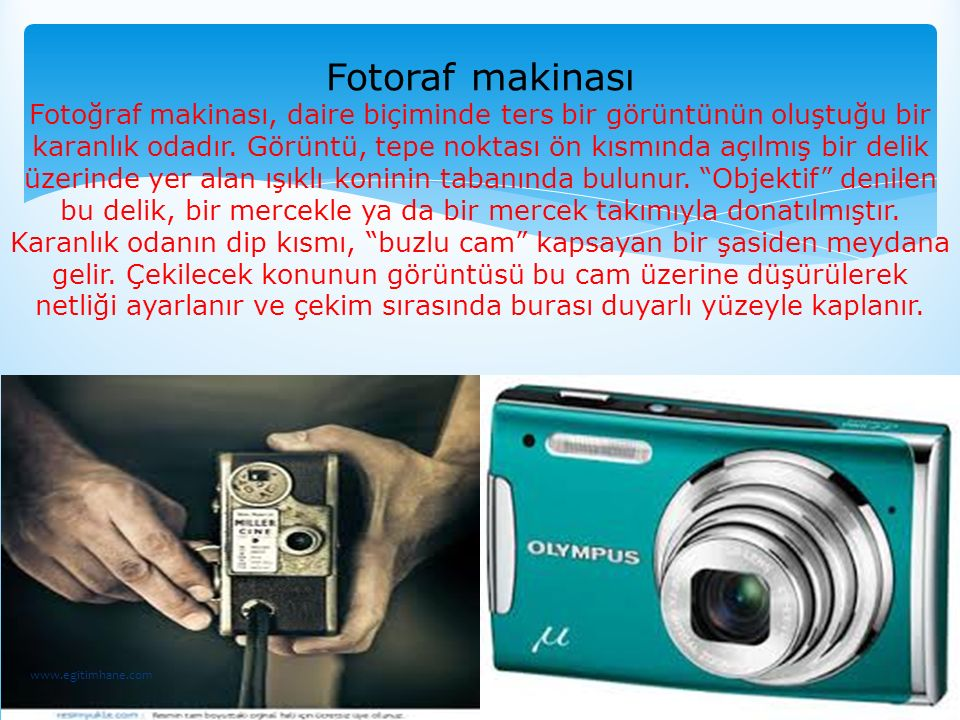 Fotoraf makinası Fotoğraf makinası, daire biçiminde ters bir görüntünün oluştuğu bir karanlık odadır. Görüntü, tepe noktası ön kısmında açılmış bir de