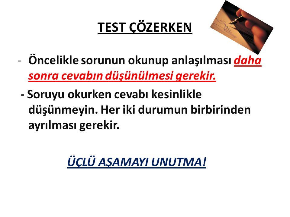TEST ÇÖZERKEN -Öncelikle sorunun okunup anlaşılması daha sonra cevabın düşünülmesi gerekir.