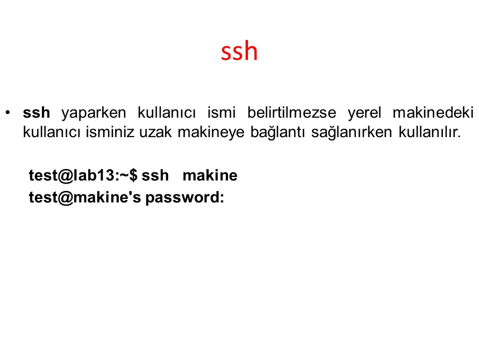 ssh ssh yaparken kullanıcı ismi belirtilmezse yerel makinedeki kullanıcı isminiz uzak makineye bağlantı sağlanırken kullanılır.