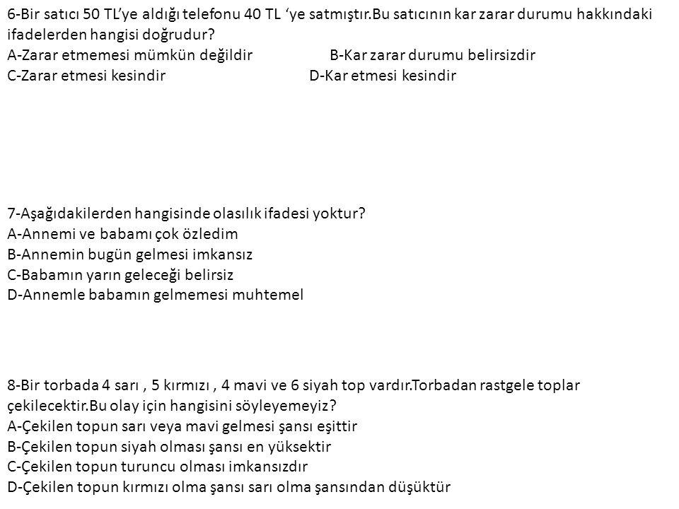 3-Aşağıdakilerden hangisinin olması imkansızdır? A-Balığın ağaca tırmanması B-Bebeklerin ağlaması C-Bir insanın 110 yıl yaşaması D-Bu yıl Fenerbahçe'n