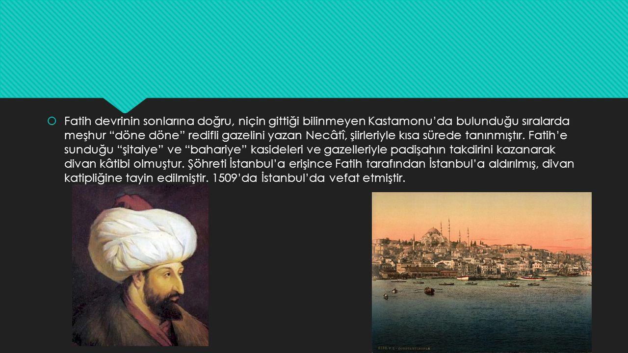 """ Fatih devrinin sonlarına doğru, niçin gittiği bilinmeyen Kastamonu'da bulunduğu sıralarda meşhur """"döne döne"""" redifli gazelini yazan Necâtî, şiirleri"""