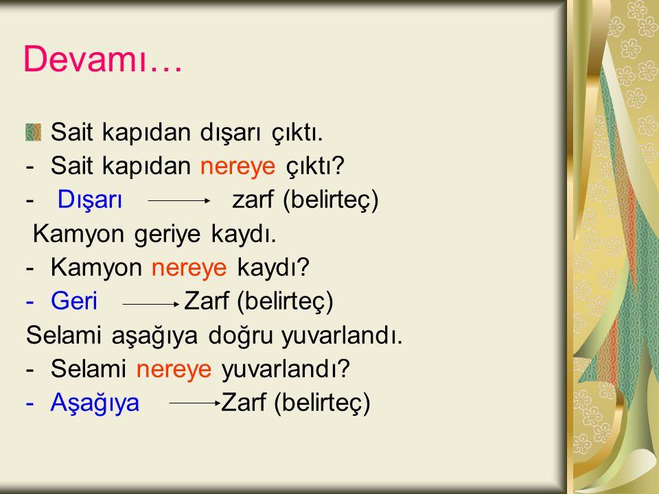 """Devamı… Gelecek yıl Anamur'a taşınacağız. - Ne zaman Anamur'a taşınacağız? -Gelecek yıl Zarf (belirteç) Cümlenin fiilini soracağınız """"Ne zaman?"""", """"Ne"""