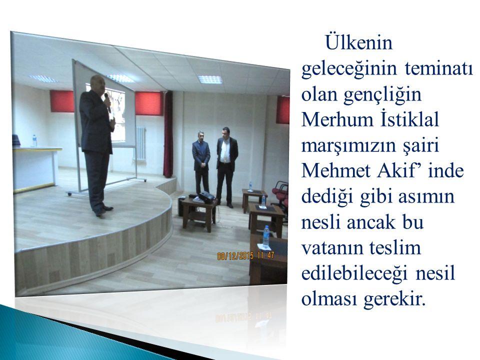 Ülkenin geleceğinin teminatı olan gençliğin Merhum İstiklal marşımızın şairi Mehmet Akif' inde dediği gibi asımın nesli ancak bu vatanın teslim edilebileceği nesil olması gerekir.