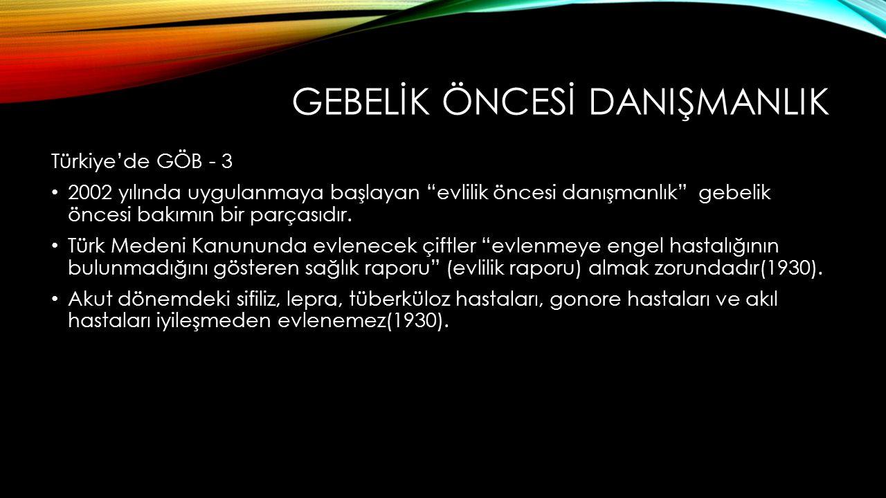 GEBELİK ÖNCESİ DANIŞMANLIK Türkiye'de GÖB - 3 2002 yılında uygulanmaya başlayan evlilik öncesi danışmanlık gebelik öncesi bakımın bir parçasıdır.