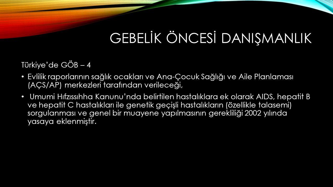 GEBELİK ÖNCESİ DANIŞMANLIK Türkiye'de GÖB – 4 Evlilik raporlarının sağlık ocakları ve Ana-Çocuk Sağlığı ve Aile Planlaması (AÇS/AP) merkezleri tarafından verileceği, Umumi Hıfzıssıhha Kanunu'nda belirtilen hastalıklara ek olarak AIDS, hepatit B ve hepatit C hastalıkları ile genetik geçişli hastalıkların (özellikle talasemi) sorgulanması ve genel bir muayene yapılmasının gerekliliği 2002 yılında yasaya eklenmiştir.