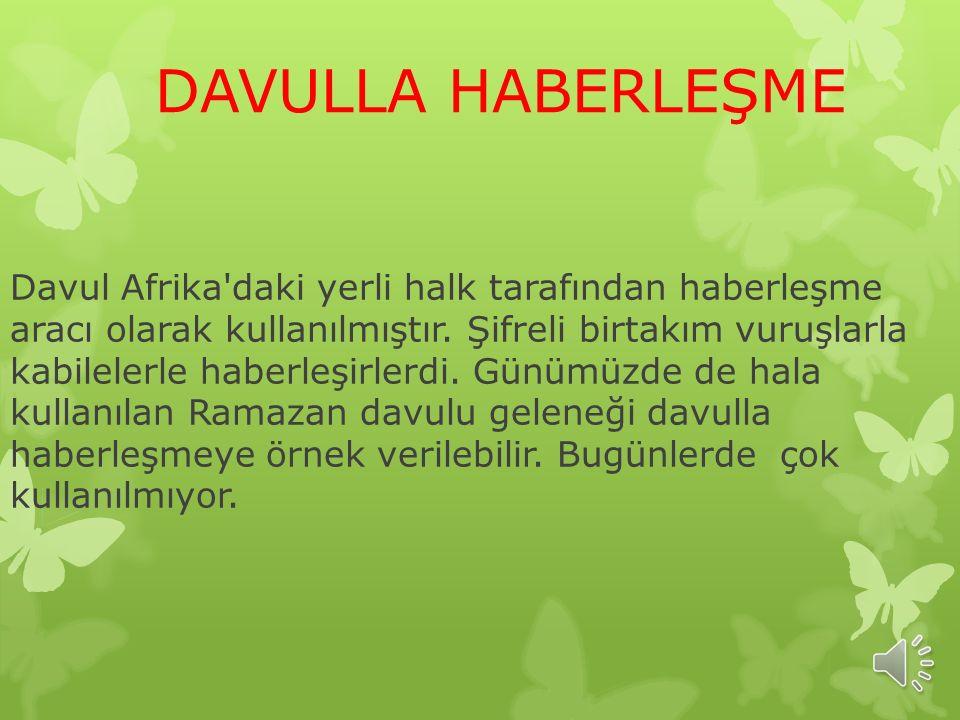 DAVULLA HABERLEŞME Davul Afrika daki yerli halk tarafından haberleşme aracı olarak kullanılmıştır.