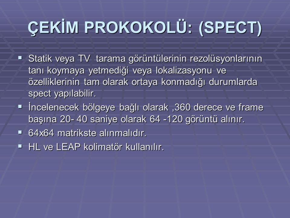 ÇEKİM PROKOKOLÜ: (SPECT)  Statik veya TV tarama görüntülerinin rezolüsyonlarının tanı koymaya yetmediği veya lokalizasyonu ve özelliklerinin tam olarak ortaya konmadığı durumlarda spect yapılabilir.
