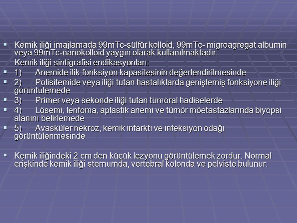  Kemik iliği imajlamada 99mTc-sülfür kolloid, 99mTc- migroagregat albumin veya 99mTc-nanokolloid yaygın olarak kullanılmaktadır.