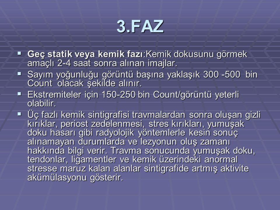 3.FAZ  Geç statik veya kemik fazı:Kemik dokusunu görmek amaçlı 2-4 saat sonra alınan imajlar.