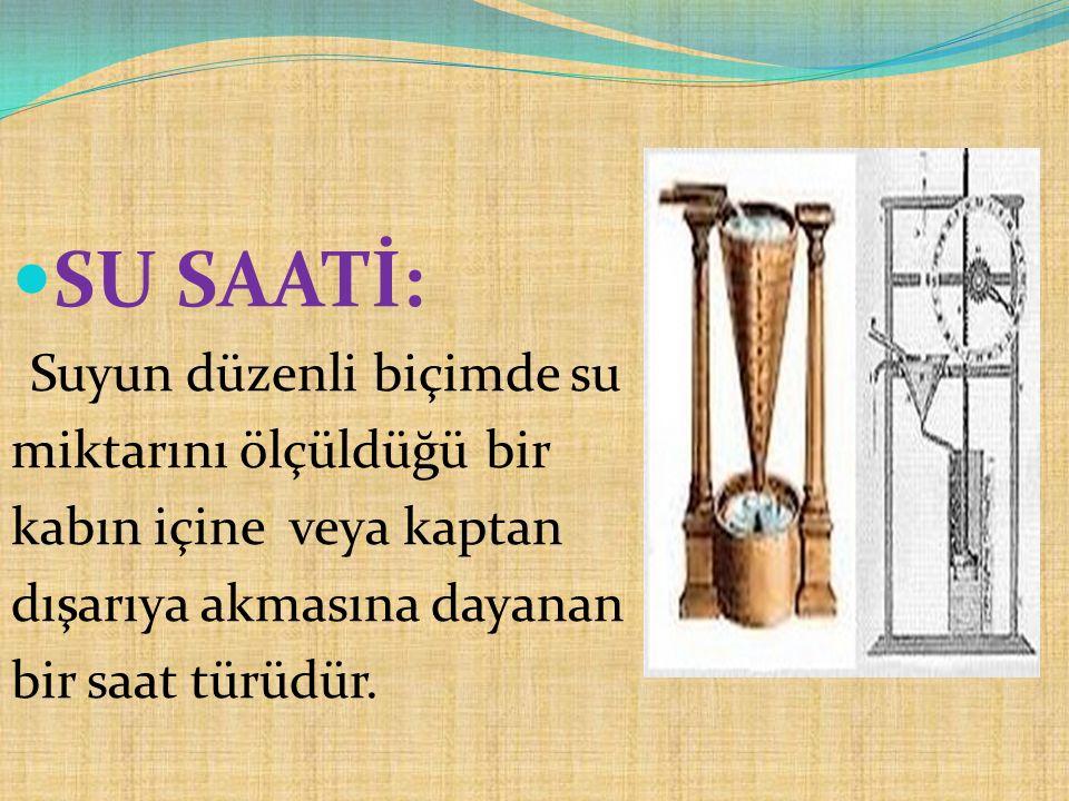 SU SAATİ: Suyun düzenli biçimde su miktarını ölçüldüğü bir kabın içine veya kaptan dışarıya akmasına dayanan bir saat türüdür.