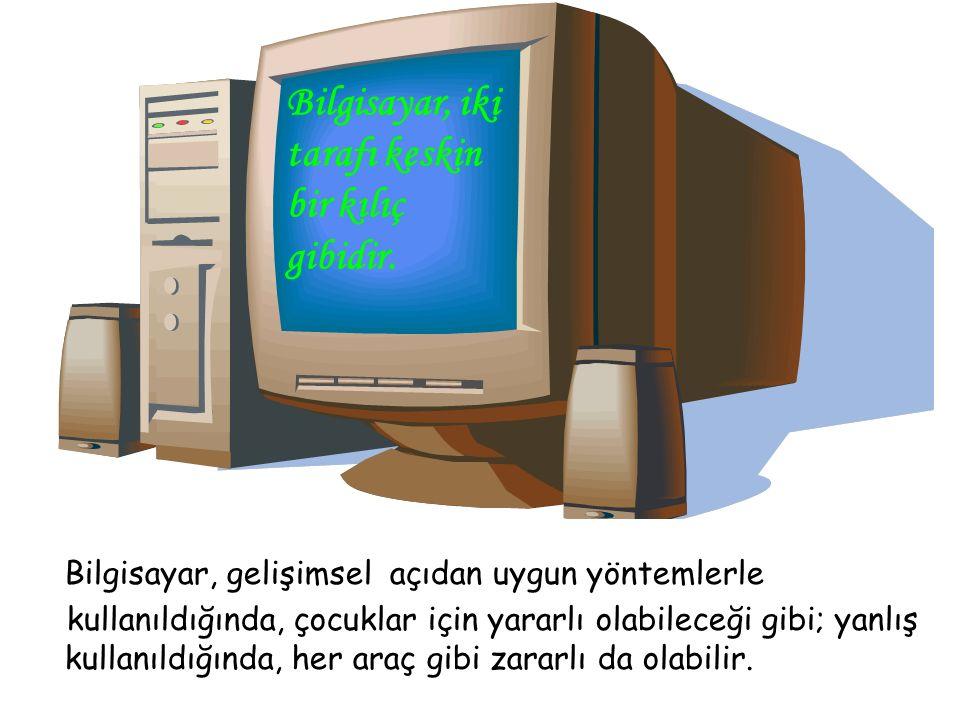 . Bilgisayar, gelişimsel açıdan uygun yöntemlerle kullanıldığında, çocuklar için yararlı olabileceği gibi; yanlış kullanıldığında, her araç gibi zarar
