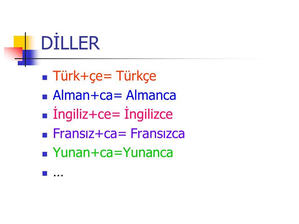 DİLLER Türk+çe= Türkçe Alman+ca= Almanca İngiliz+ce= İngilizce Fransız+ca= Fransızca Yunan+ca=Yunanca …