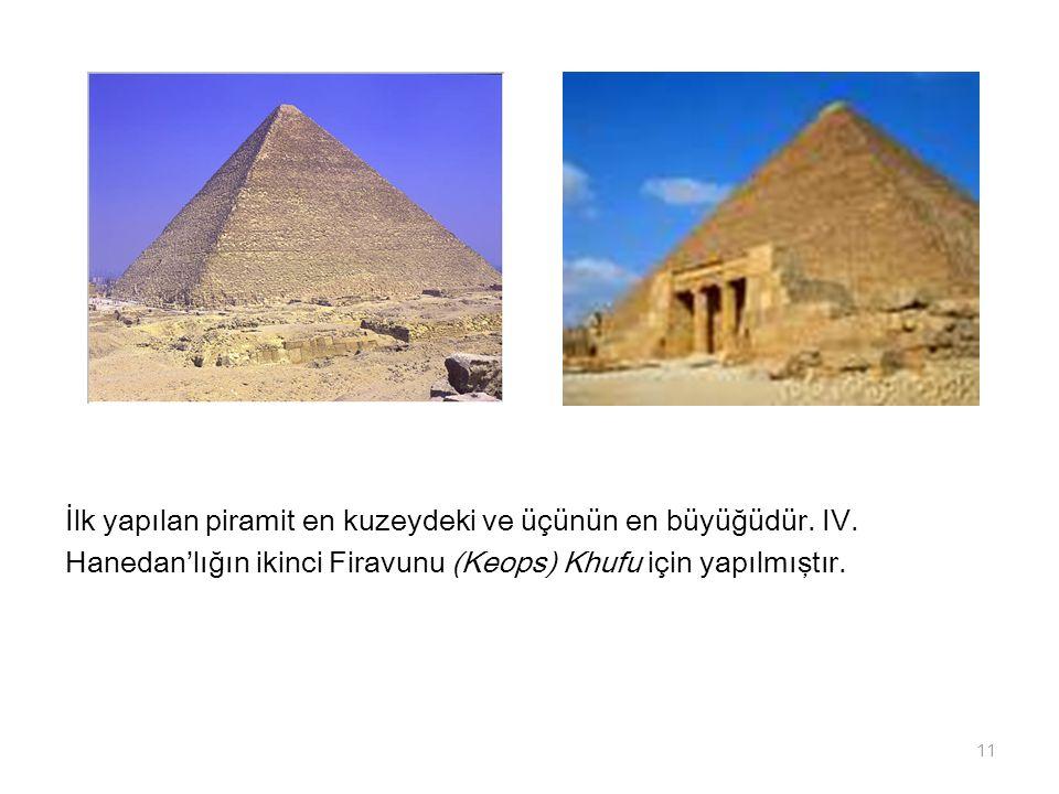 İlk yapılan piramit en kuzeydeki ve üçünün en büyüğüdür. IV. Hanedan'lığın ikinci Firavunu (Keops) Khufu için yapılmıştır. 11