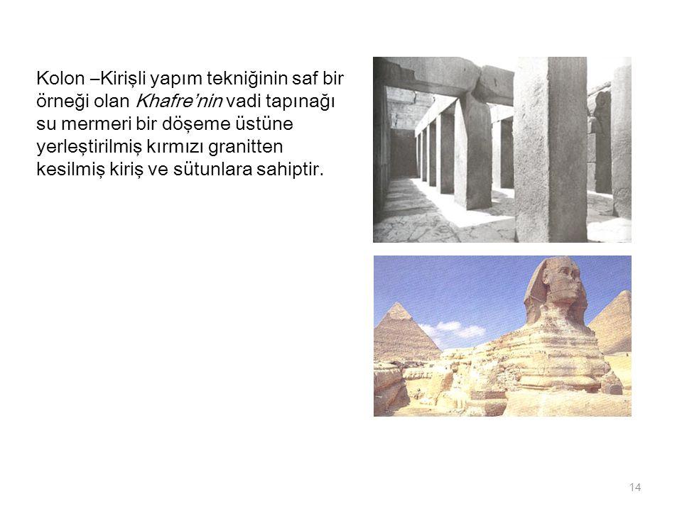 Kolon –Kirişli yapım tekniğinin saf bir örneği olan Khafre'nin vadi tapınağı su mermeri bir döşeme üstüne yerleştirilmiş kırmızı granitten kesilmiş ki