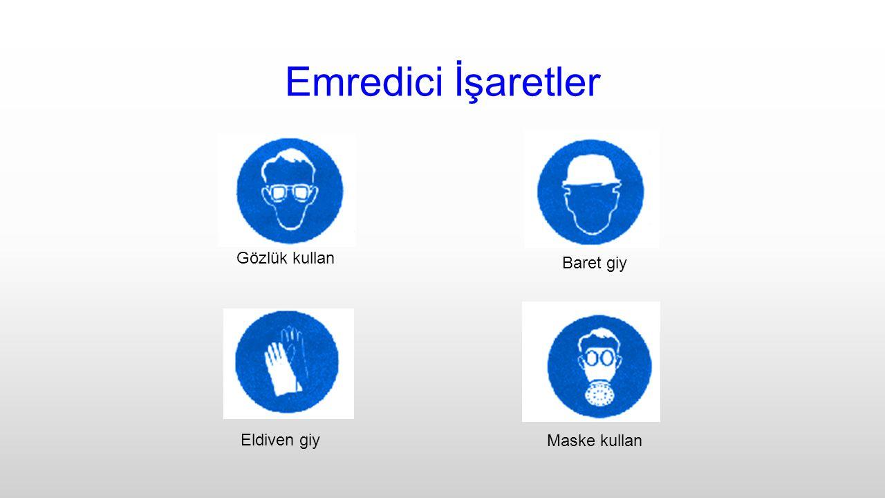 Emredici İşaretler Gözlük kullan Eldiven giy Maske kullan Baret giy